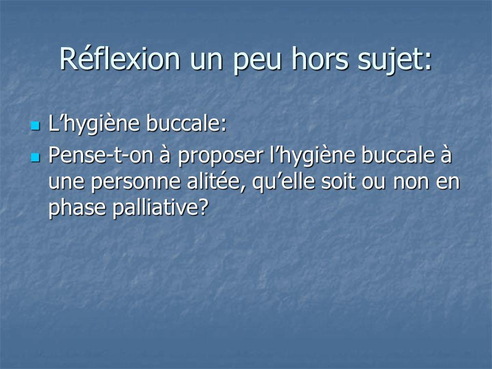 Réflexion un peu hors sujet: Lhygiène buccale: Lhygiène buccale: Pense-t-on à proposer lhygiène buccale à une personne alitée, quelle soit ou non en phase palliative.