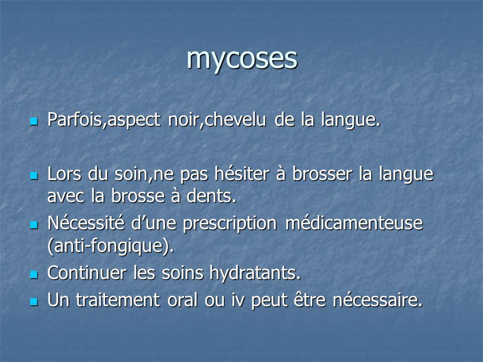 mycoses Parfois,aspect noir,chevelu de la langue.Parfois,aspect noir,chevelu de la langue.