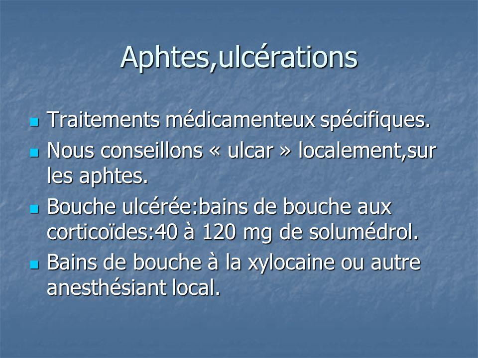 Aphtes,ulcérations Traitements médicamenteux spécifiques.