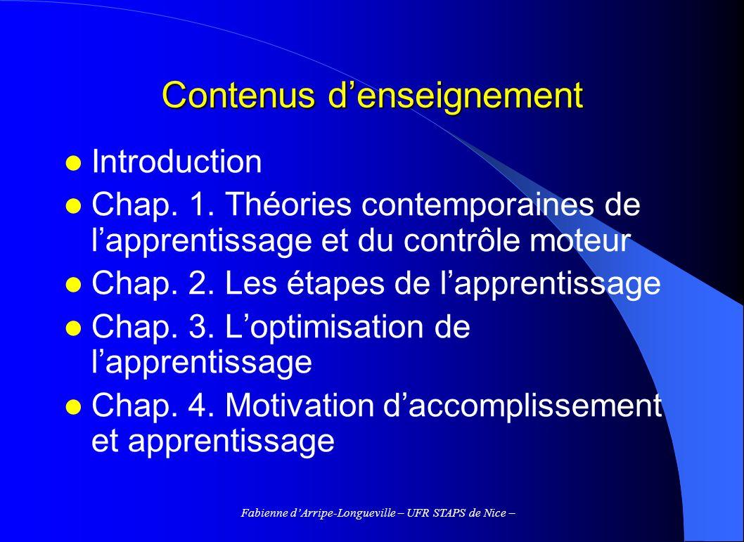 Fabienne dArripe-Longueville – UFR STAPS de Nice – Contenus denseignement Introduction Chap. 1. Théories contemporaines de lapprentissage et du contrô