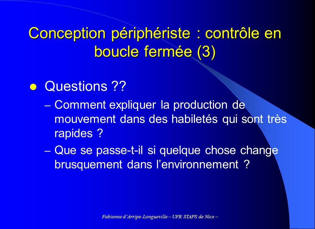 Fabienne dArripe-Longueville – UFR STAPS de Nice – Conception périphériste : contrôle en boucle fermée (3) Questions ?? – Comment expliquer la product