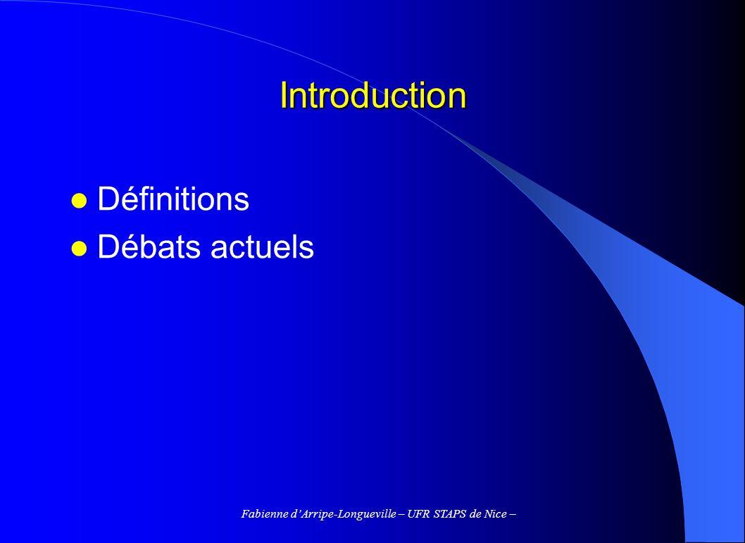 Fabienne dArripe-Longueville – UFR STAPS de Nice – Introduction Définitions Débats actuels