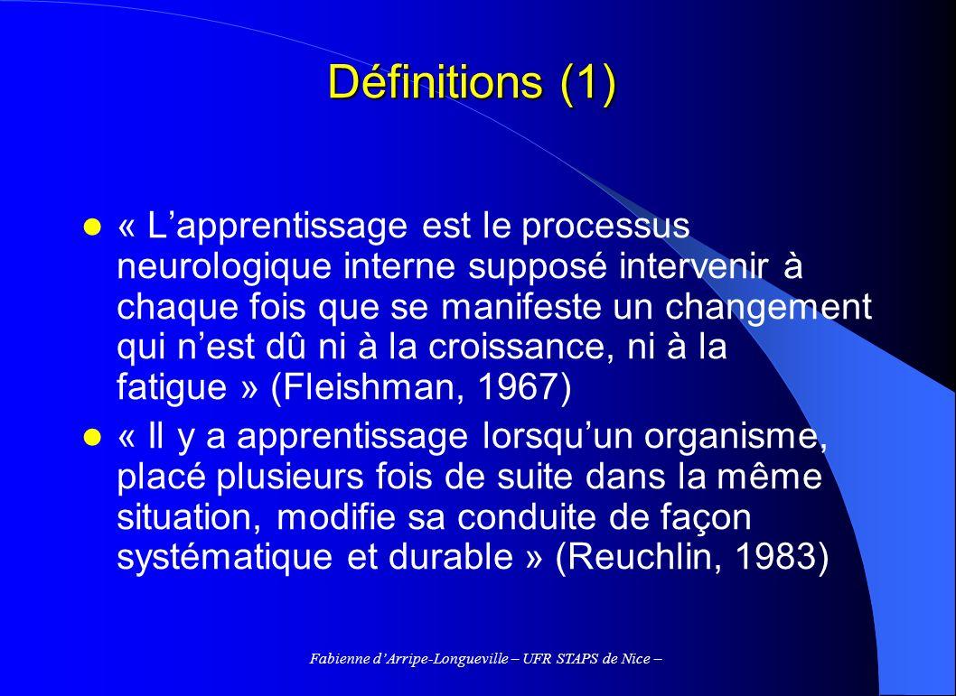 Fabienne dArripe-Longueville – UFR STAPS de Nice – Définitions (1) « Lapprentissage est le processus neurologique interne supposé intervenir à chaque