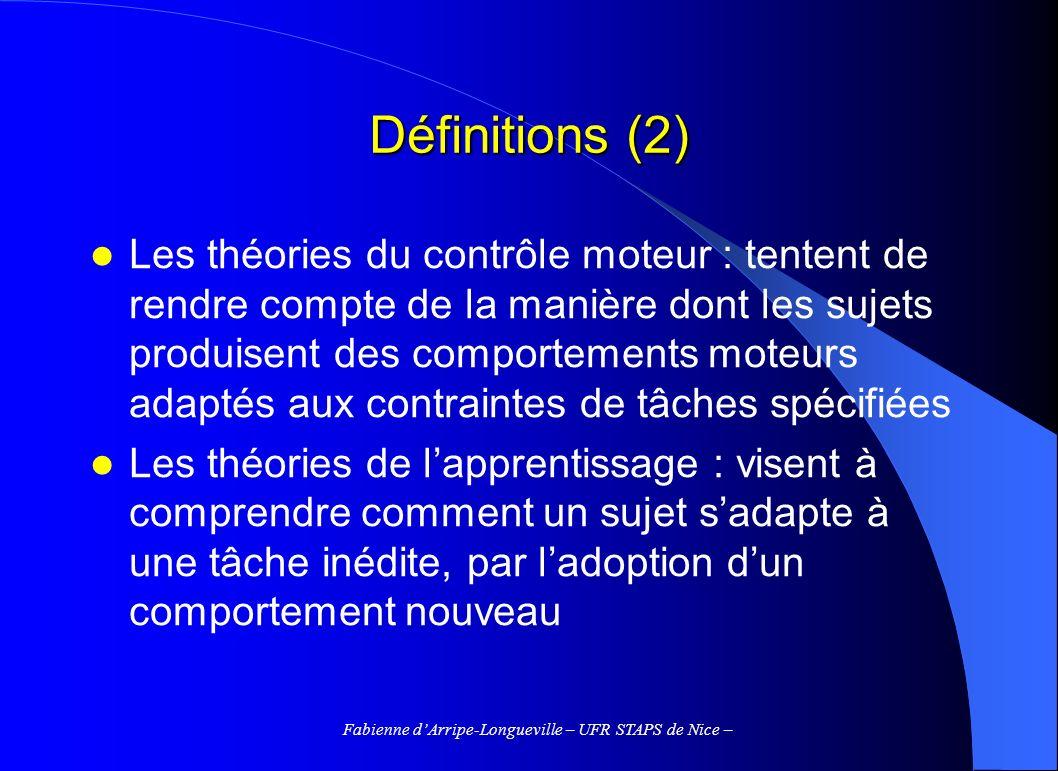 Fabienne dArripe-Longueville – UFR STAPS de Nice – Définitions (2) Les théories du contrôle moteur : tentent de rendre compte de la manière dont les s