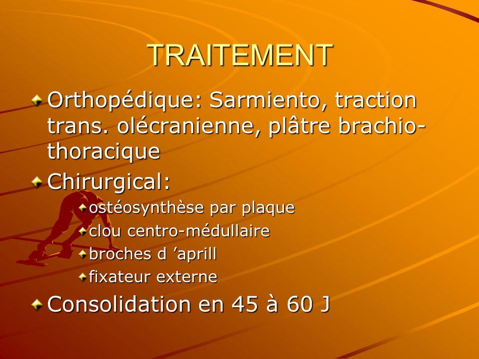 TRAITEMENT Orthopédique: Sarmiento, traction trans. olécranienne, plâtre brachio- thoracique Chirurgical: ostéosynthèse par plaque clou centro-médulla
