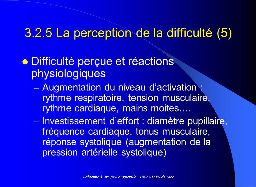 Fabienne dArripe-Longueville – UFR STAPS de Nice – 3.2.5 La perception de la difficulté (5) Difficulté perçue et réactions physiologiques – Augmentati