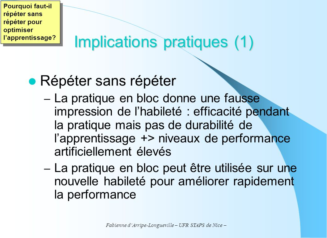 Fabienne dArripe-Longueville – UFR STAPS de Nice – Implications pratiques (1) Répéter sans répéter – La pratique en bloc donne une fausse impression d