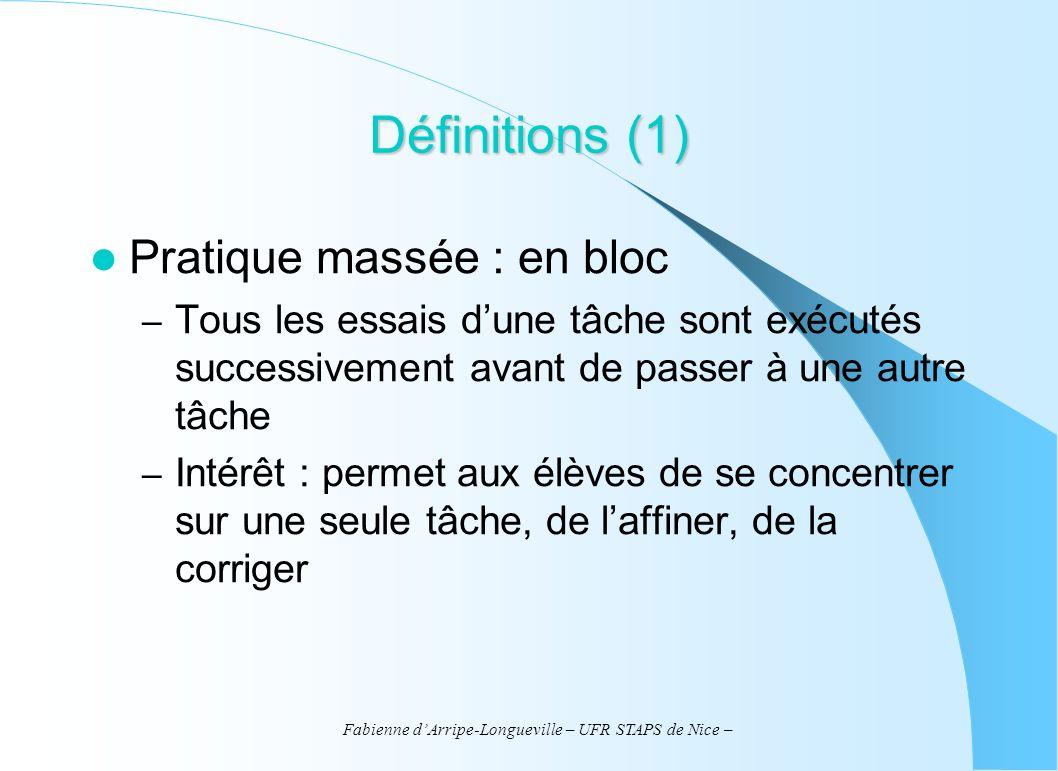 Fabienne dArripe-Longueville – UFR STAPS de Nice – Définitions (1) Pratique massée : en bloc – Tous les essais dune tâche sont exécutés successivement