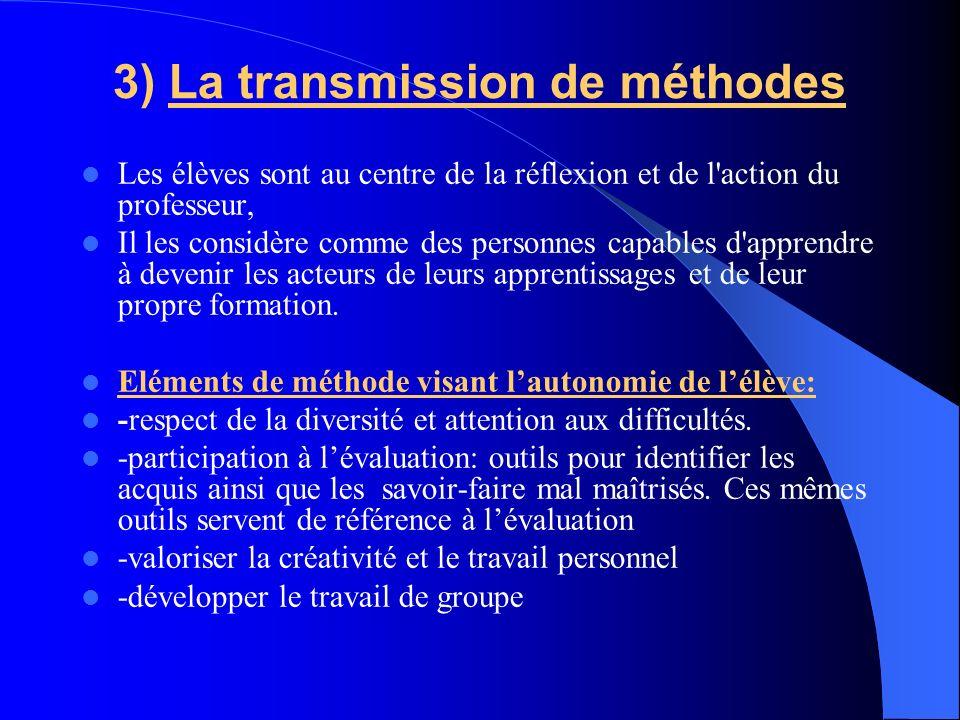3) La transmission de méthodes Les élèves sont au centre de la réflexion et de l'action du professeur, Il les considère comme des personnes capables d