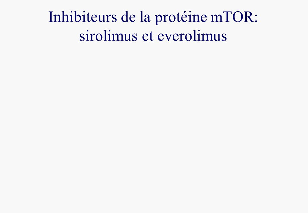 Inhibiteurs de la protéine mTOR: sirolimus et everolimus