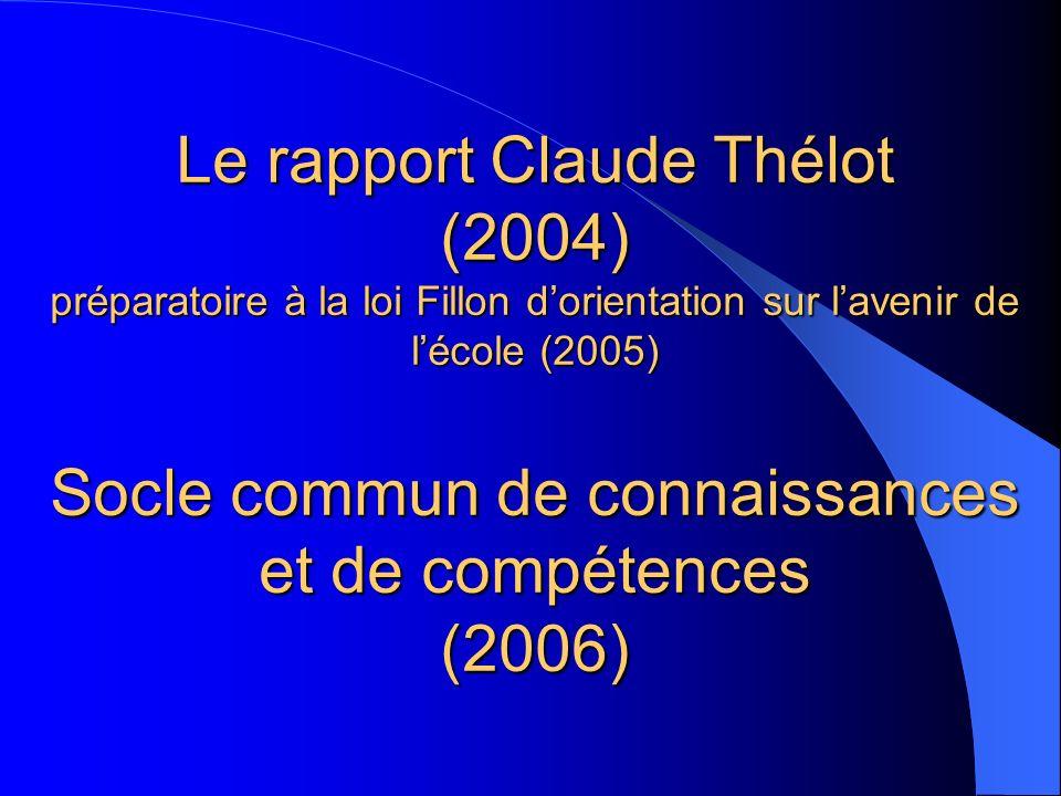 Le rapport Claude Thélot (2004) préparatoire à la loi Fillon dorientation sur lavenir de lécole (2005) Socle commun de connaissances et de compétences