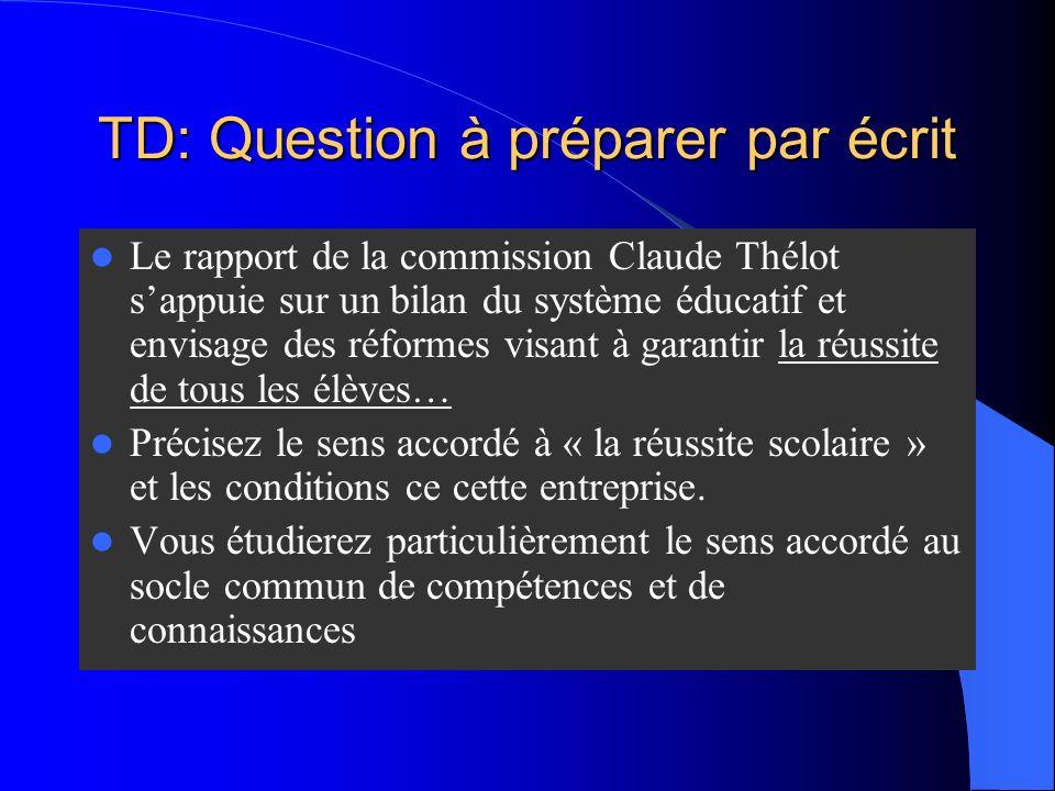 TD: Question à préparer par écrit Le rapport de la commission Claude Thélot sappuie sur un bilan du système éducatif et envisage des réformes visant à