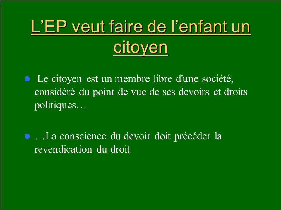 LEP veut faire de lenfant un citoyen Le citoyen est un membre libre d'une société, considéré du point de vue de ses devoirs et droits politiques… …La
