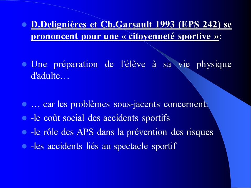 D.Delignières et Ch.Garsault 1993 (EPS 242) se prononcent pour une « citoyenneté sportive »: Une préparation de l'élève à sa vie physique d'adulte… …