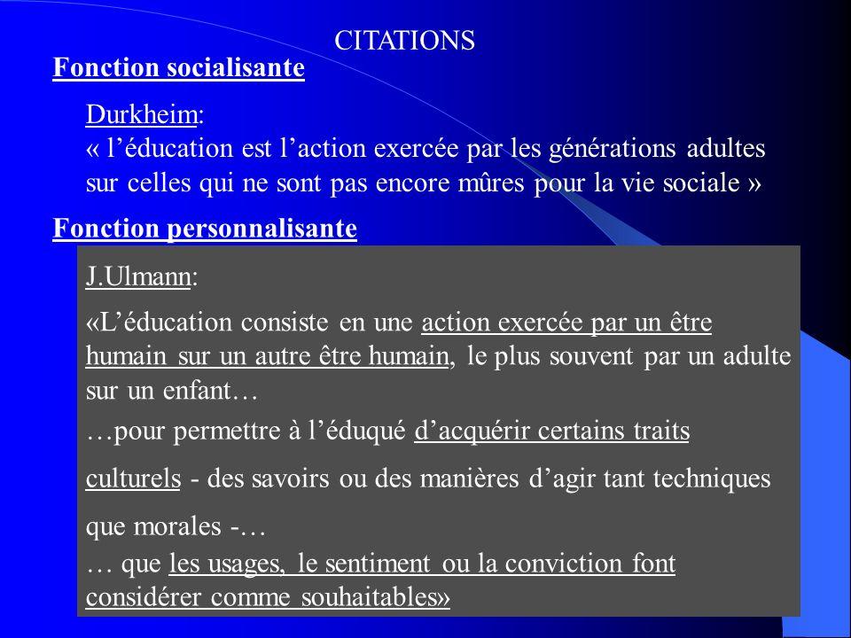 Fonction socialisante Fonction personnalisante Durkheim: « léducation est laction exercée par les générations adultes sur celles qui ne sont pas encor