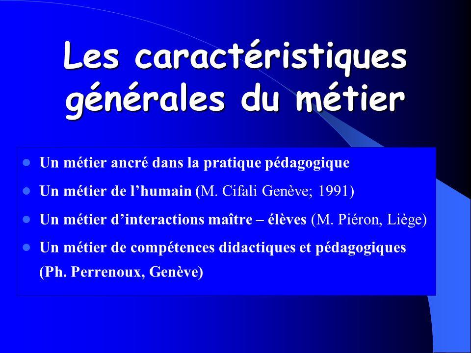 Les caractéristiques générales du métier Un métier ancré dans la pratique pédagogique Un métier de lhumain (M. Cifali Genève; 1991) Un métier dinterac