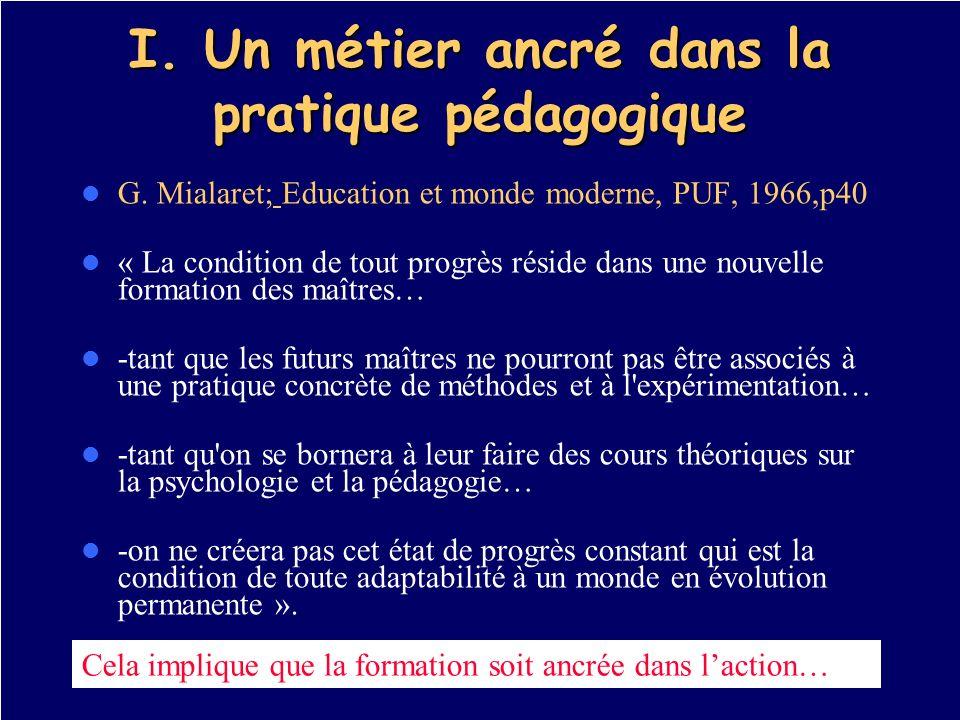 I. Un métier ancré dans la pratique pédagogique G. Mialaret; Education et monde moderne, PUF, 1966,p40 « La condition de tout progrès réside dans une