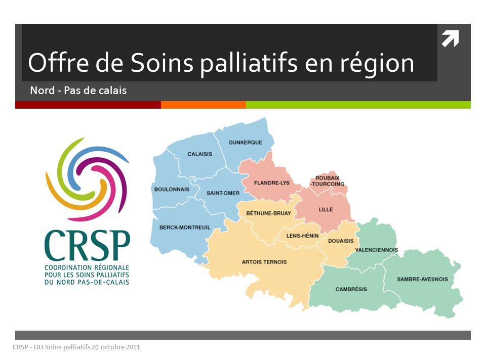 Offre de Soins palliatifs en région Nord - Pas de calais CRSP - DU Soins palliatifs 20 octobre 2011