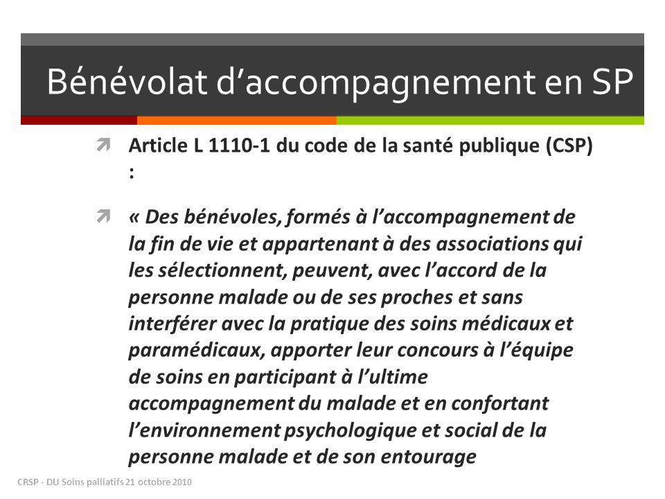 Bénévolat daccompagnement en SP Article L 1110-1 du code de la santé publique (CSP) : « Des bénévoles, formés à laccompagnement de la fin de vie et ap