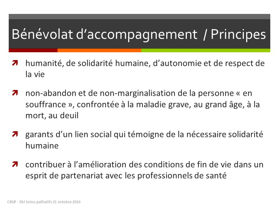 Bénévolat daccompagnement / Principes humanité, de solidarité humaine, dautonomie et de respect de la vie non-abandon et de non-marginalisation de la