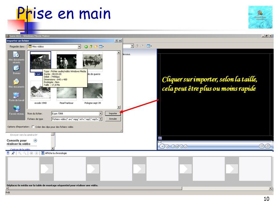 10 Prise en main Si la capture à déjà été effectuée, on pourra alors importer la vidéo que lon aura préalablement chargée sur son disque dur Cliquer sur importer, selon la taille, cela peut être plus ou moins rapide