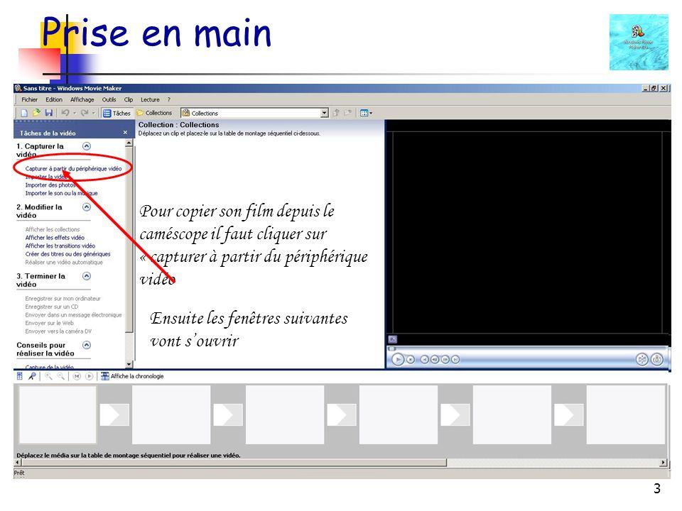 4 Prise en main Dans le cas présent, Movie Maker a détecté un caméscope et une Webcam (vous pourriez vous filmer).