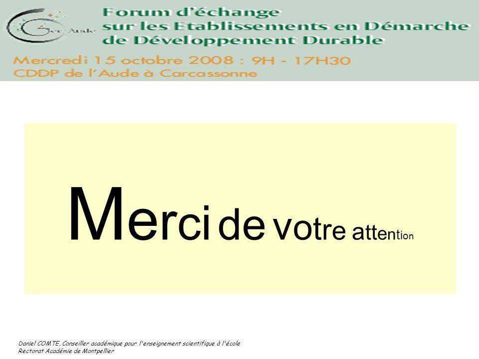 Daniel COMTE, Conseiller académique pour l'enseignement scientifique à l'école Rectorat Académie de Montpellier M e r ci de v o t r e a tt e n t i o n