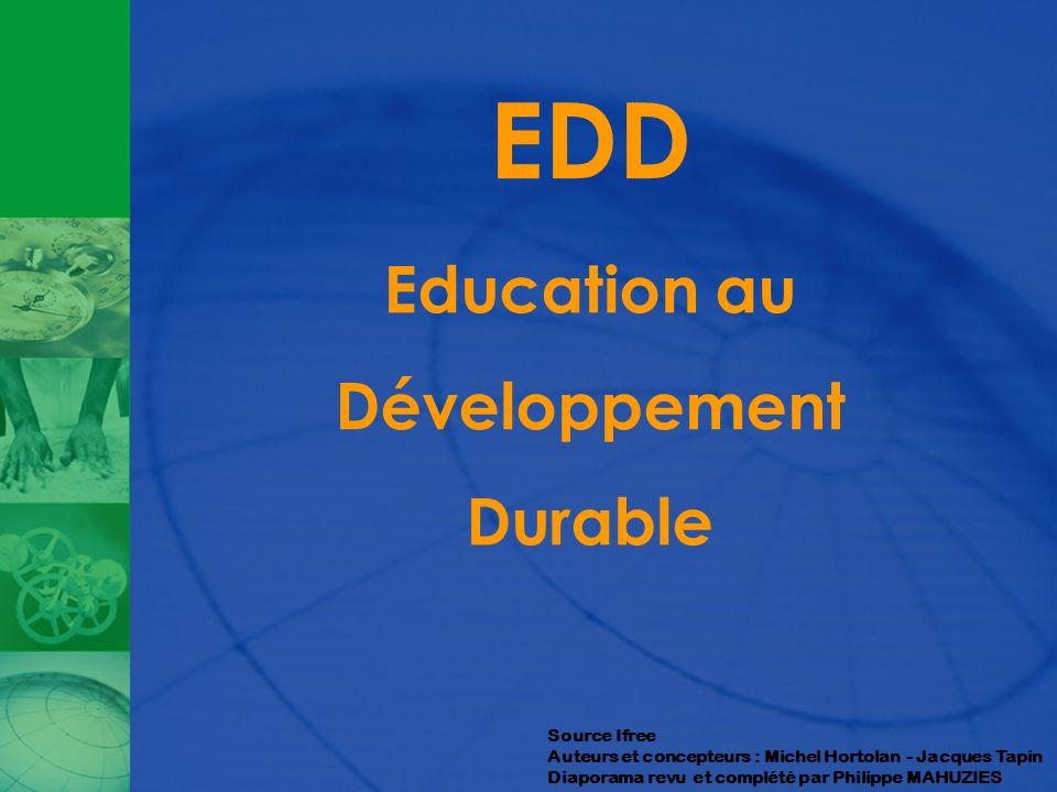 EDD Education au Développement Durable Source Ifree Auteurs et concepteurs : Michel Hortolan - Jacques Tapin Diaporama revu et complété par Philippe M