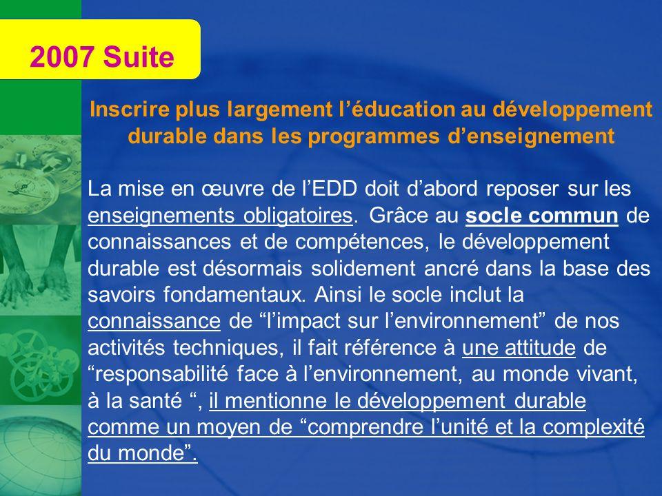 2007 Suite Inscrire plus largement léducation au développement durable dans les programmes denseignement La mise en œuvre de lEDD doit dabord reposer