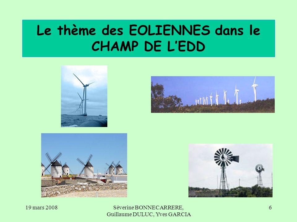 19 mars 2008Séverine BONNECARRERE, Guillaume DULUC, Yves GARCIA 7 1/ Mise en commun des connaissances Questionnement - Que savez-vous des éoliennes .