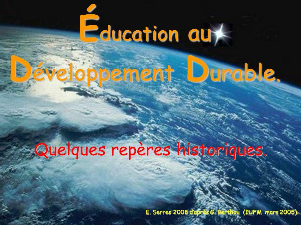 É ducation au D éveloppement D urable. Quelques repères historiques.