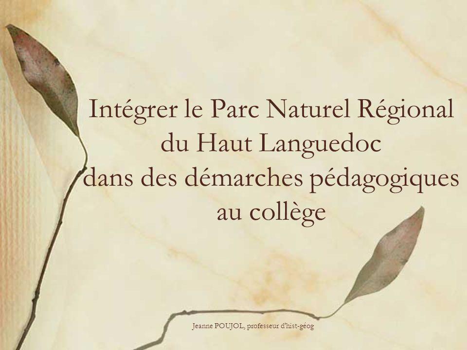Jeanne POUJOL, professeur d'hist-géog Intégrer le Parc Naturel Régional du Haut Languedoc dans des démarches pédagogiques au collège
