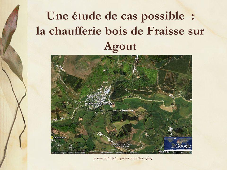 Jeanne POUJOL, professeur d'hist-géog Une étude de cas possible : la chaufferie bois de Fraisse sur Agout