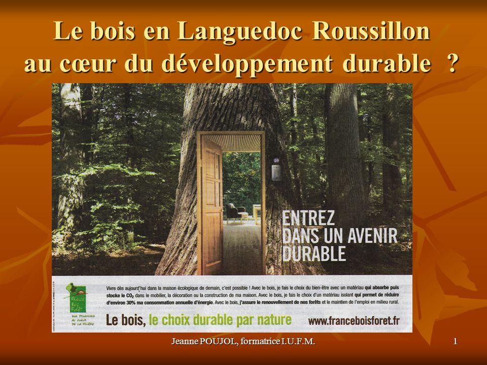 Jeanne POUJOL, formatrice I.U.F.M.1 Le bois en Languedoc Roussillon au cœur du développement durable ?