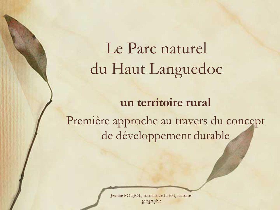 Jeanne POUJOL, formatrice IUFM, histoire- géographie Le Parc naturel du Haut Languedoc un territoire rural Première approche au travers du concept de