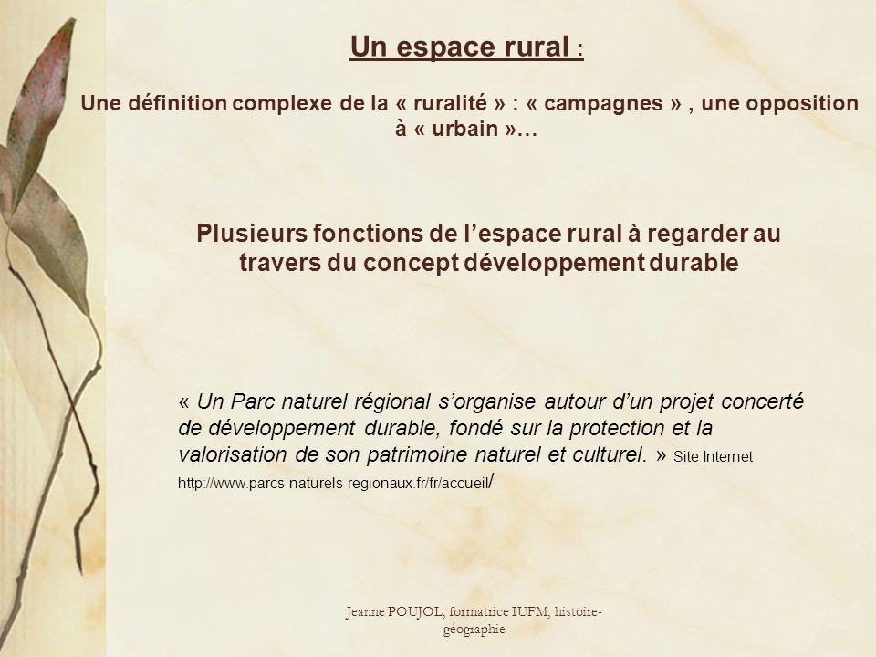 Jeanne POUJOL, formatrice IUFM, histoire- géographie Un espace rural : Une définition complexe de la « ruralité » : « campagnes », une opposition à «