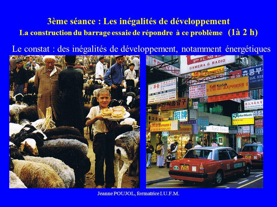 Jeanne POUJOL, formatrice I.U.F.M. 3ème séance : Les inégalités de développement La construction du barrage essaie de répondre à ce problème (1à 2 h)