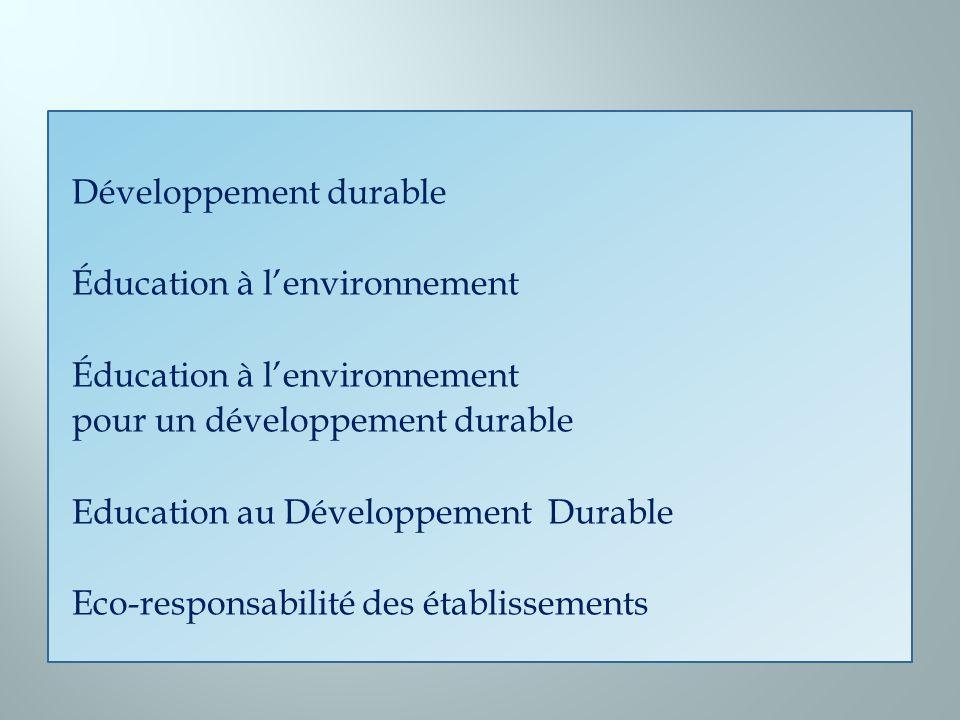Développement durable Éducation à lenvironnement pour un développement durable Education au Développement Durable Eco-responsabilité des établissement