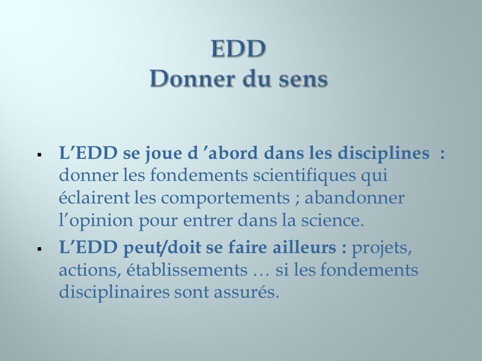 LEDD se joue d abord dans les disciplines : donner les fondements scientifiques qui éclairent les comportements ; abandonner lopinion pour entrer dans