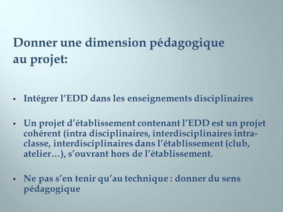 Donner une dimension pédagogique au projet: Intégrer lEDD dans les enseignements disciplinaires Un projet détablissement contenant lEDD est un projet