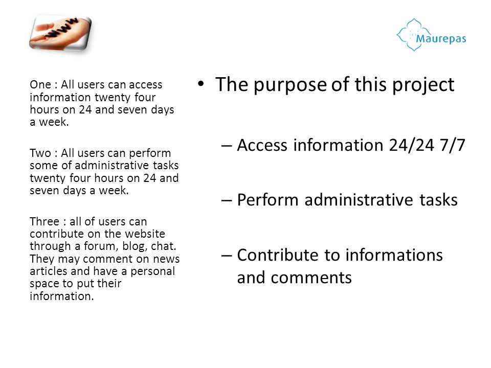 The purpose of this project – Access information 24/24 7/7 – Perform administrative tasks – Contribute to informations and comments One : All users ca