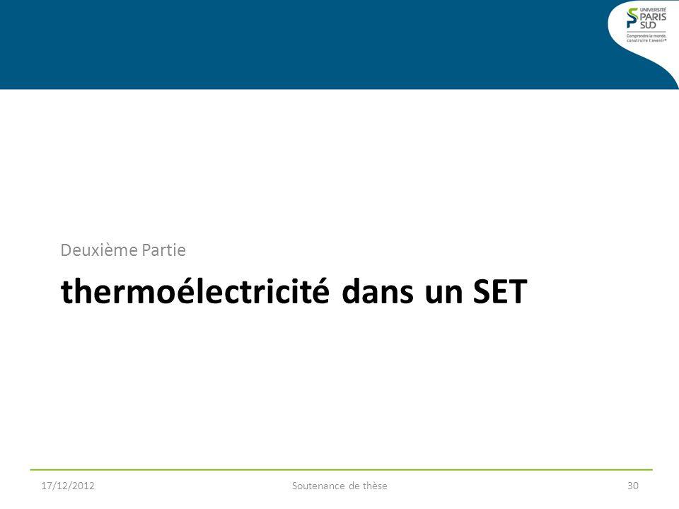 thermoélectricité dans un SET Deuxième Partie 17/12/2012Soutenance de thèse30