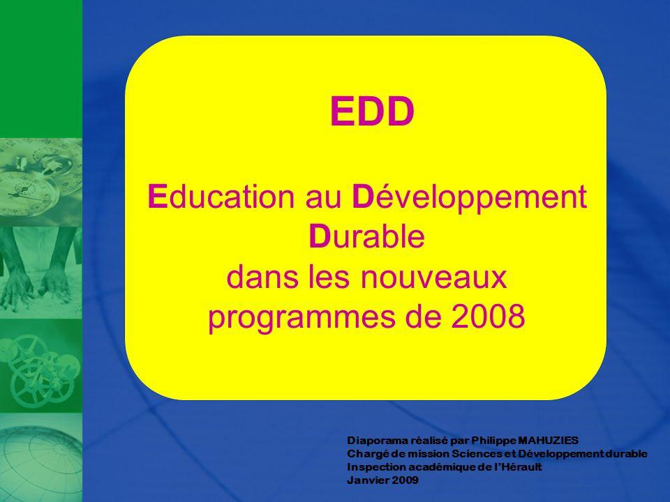 Diaporama réalisé par Philippe MAHUZIES Chargé de mission Sciences et Développement durable Inspection académique de lHérault Janvier 2009 EDD Educati
