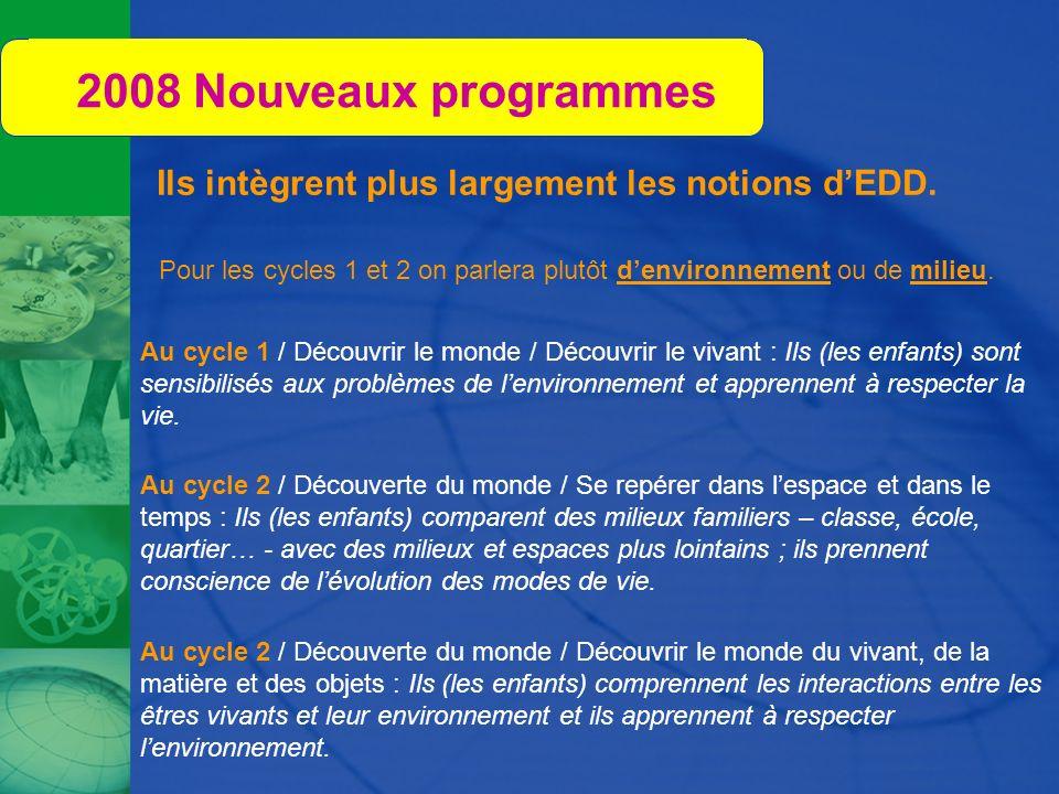 2008 Nouveaux programmes Ils intègrent plus largement les notions dEDD. Pour les cycles 1 et 2 on parlera plutôt denvironnement ou de milieu. Au cycle