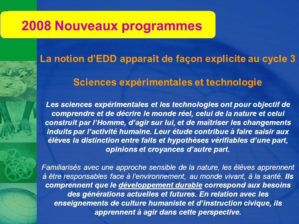 2008 Nouveaux programmes La notion dEDD apparaît de façon explicite au cycle 3 Sciences expérimentales et technologie Les sciences expérimentales et l