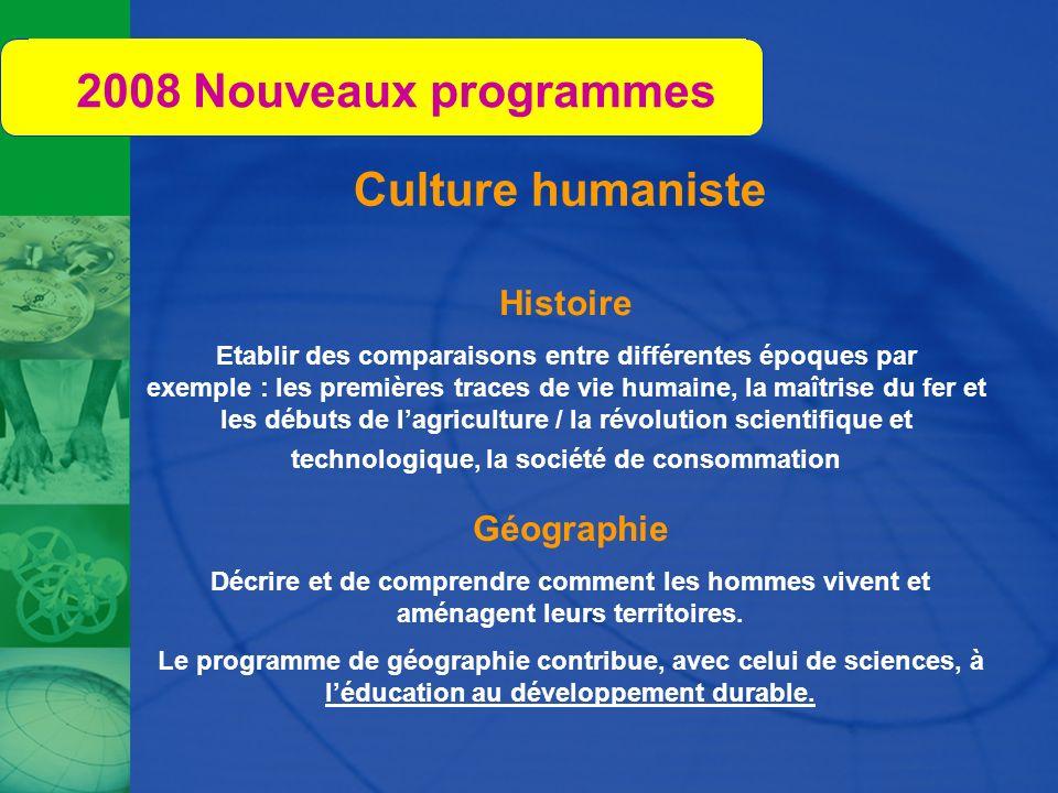 2008 Nouveaux programmes Histoire Etablir des comparaisons entre différentes époques par exemple : les premières traces de vie humaine, la maîtrise du
