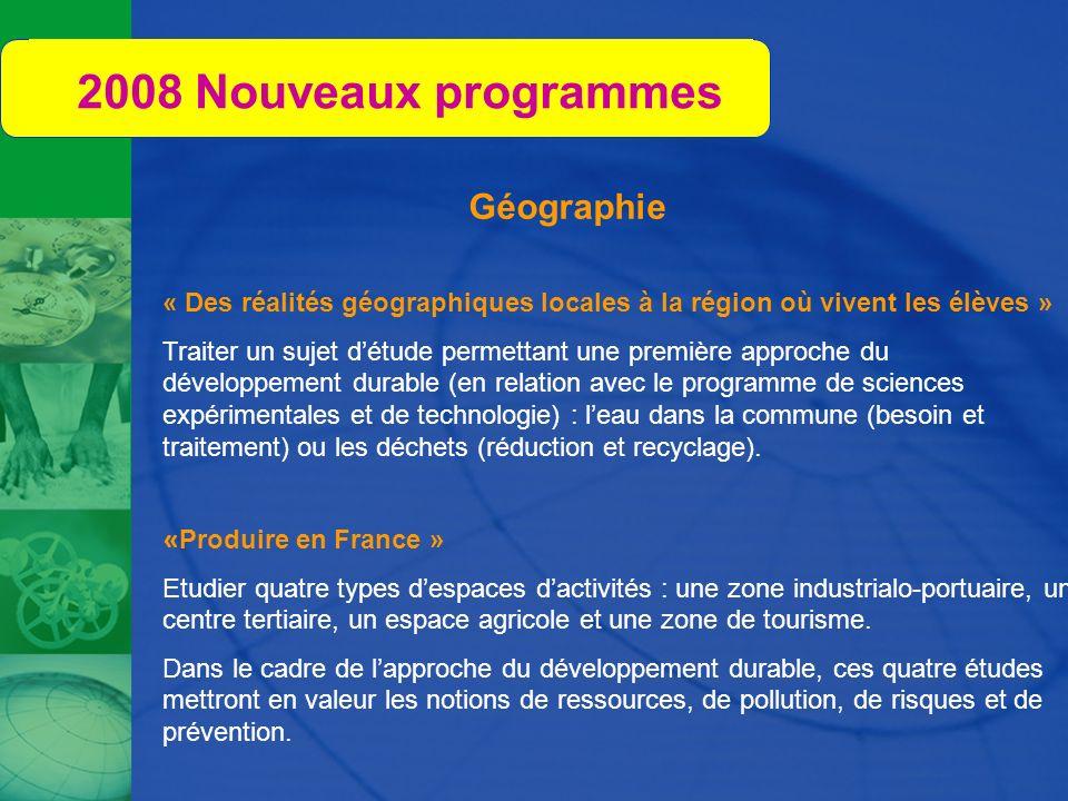 2008 Nouveaux programmes « Des réalités géographiques locales à la région où vivent les élèves » Traiter un sujet détude permettant une première appro