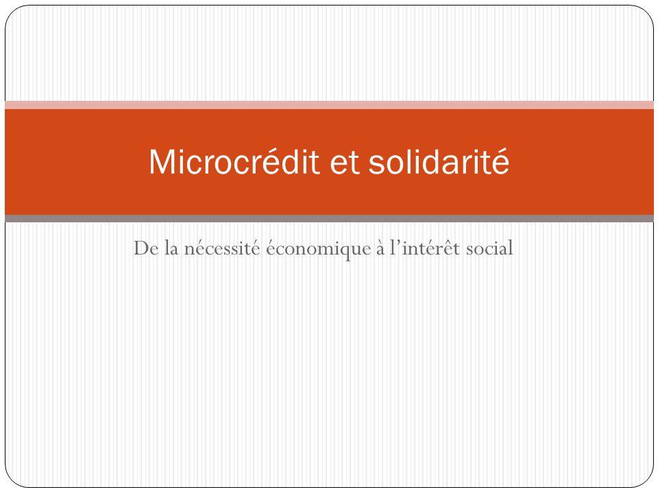 De la nécessité économique à lintérêt social Microcrédit et solidarité