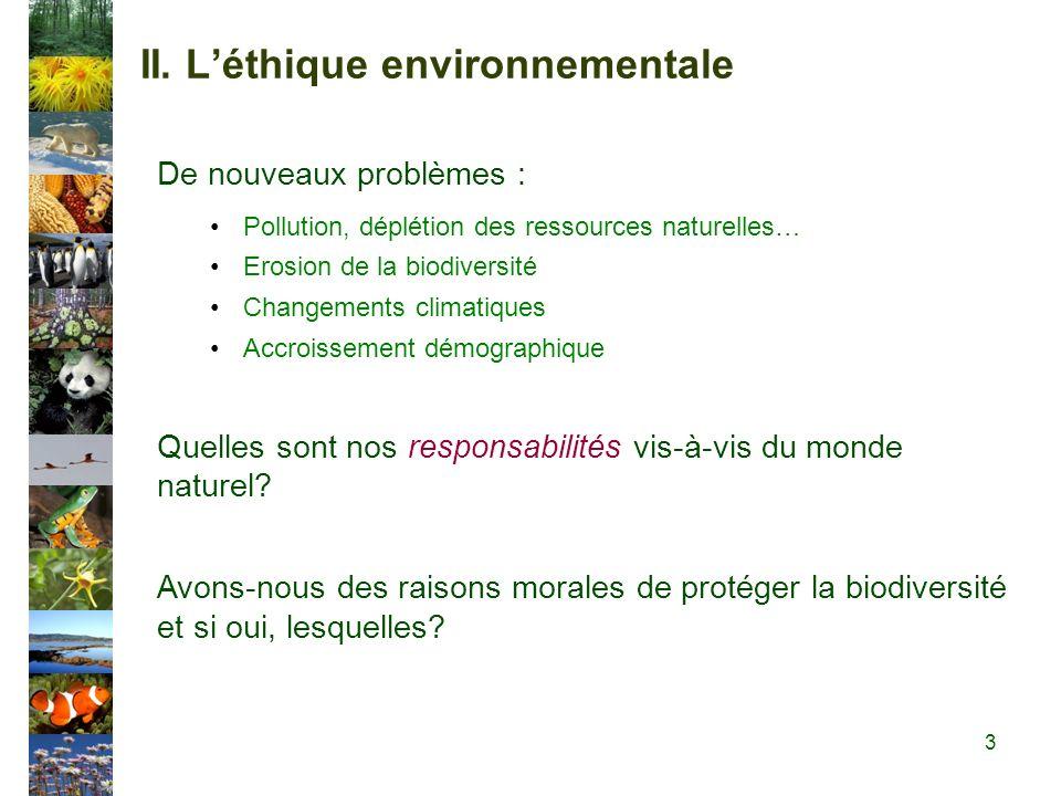 II. Léthique environnementale De nouveaux problèmes : Pollution, déplétion des ressources naturelles… Erosion de la biodiversité Changements climatiqu