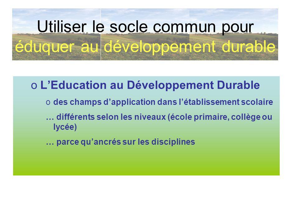 oLEducation au Développement Durable odes champs dapplication dans létablissement scolaire … différents selon les niveaux (école primaire, collège ou